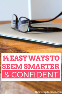 14 Easy Ways to Seem Smarter and More Confident Than You Feel